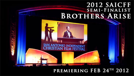 BROTHERS ARISE TO PREMIERE AT THE 2012 SAN ANTONIO INDEPENDENT CHRISTIAN FILM FESTIVAL